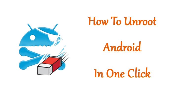 How to Unroot An Android Device Without PC: Universal One-Click