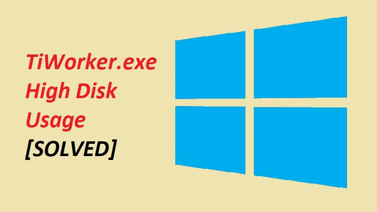 TiWorker.exe High CPU or Disk Usage Windows 10
